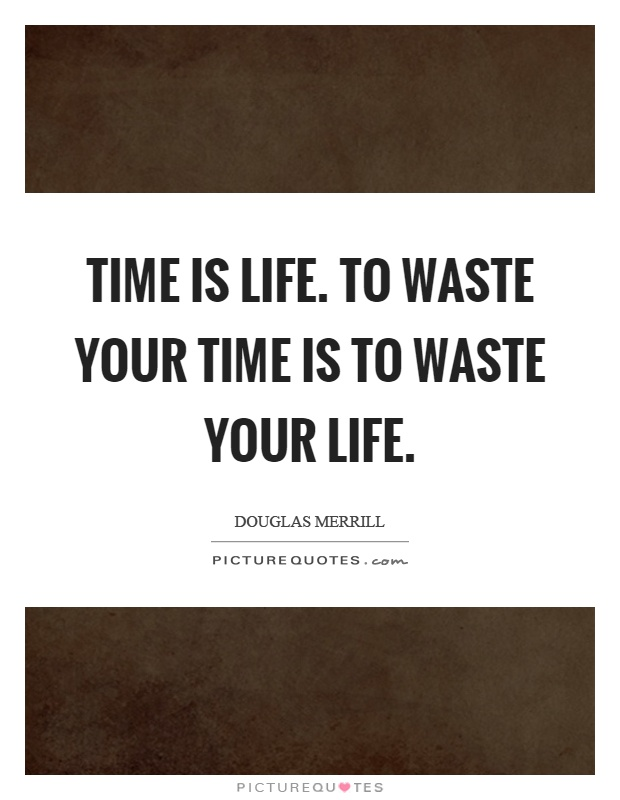 Time is life. To waste your time is to waste your life Picture Quote #1