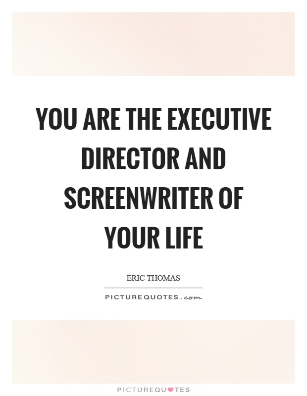 You are the executive director and screenwriter of your life Picture Quote #1