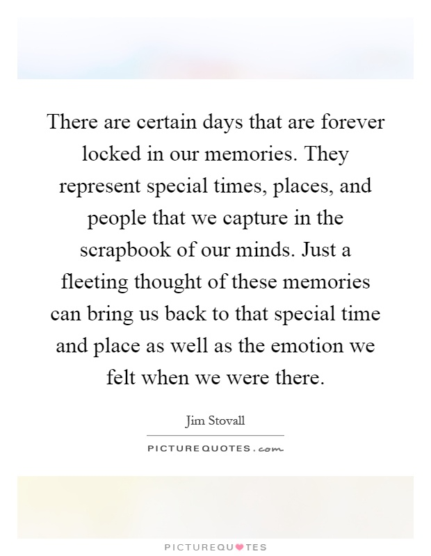 There Are Certain Days That Are Forever Locked In Our Memories. They  Represent Special Times. Share. Special Time QuotesOur ...
