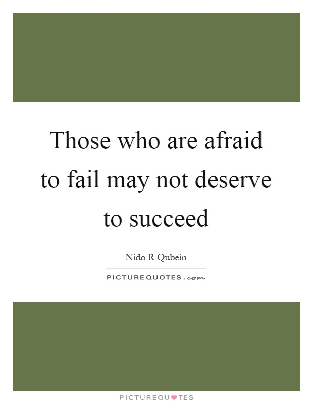 Those who are afraid to fail may not deserve to succeed Picture Quote #1