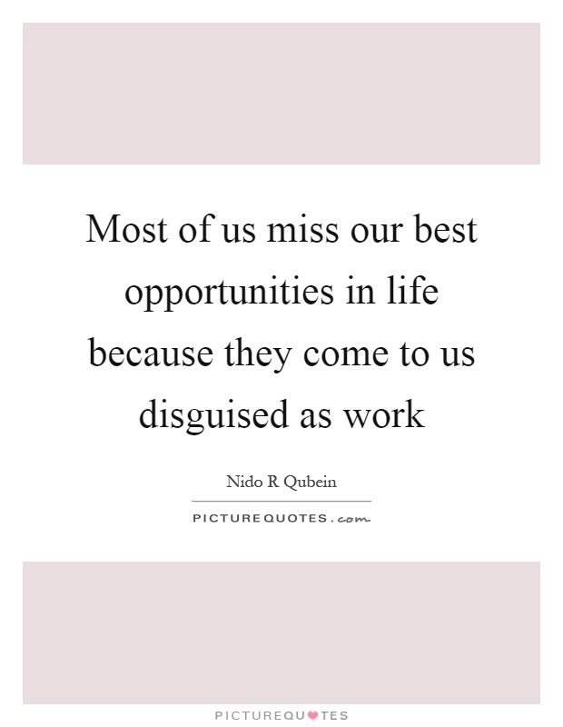 Most of us miss our best opportunities in life because they come to us disguised as work Picture Quote #1