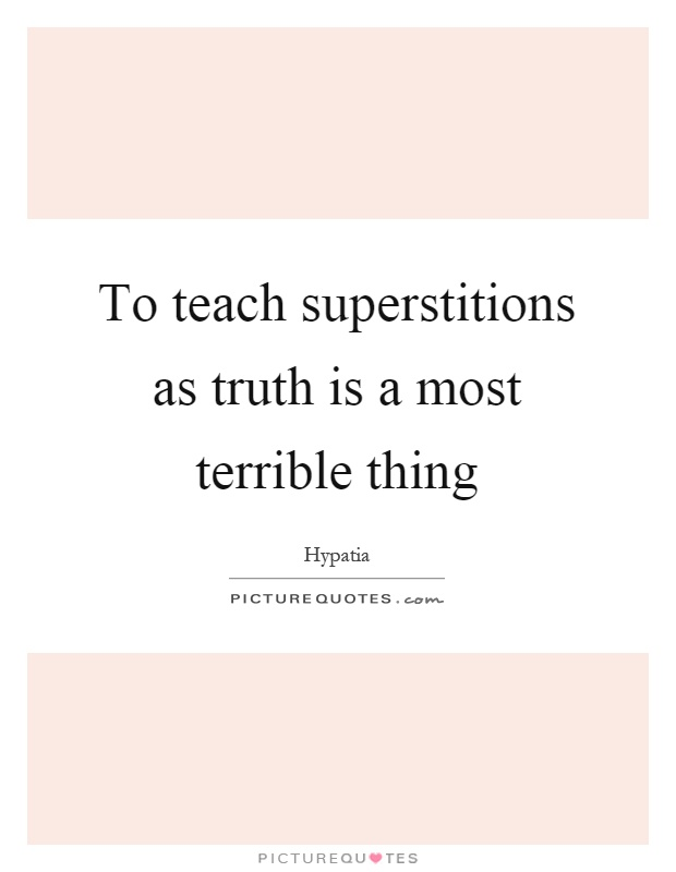 To teach superstitions as truth is a most terrible thing Picture Quote #1
