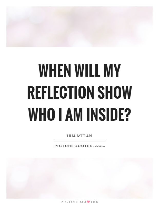When will my reflection show who I am inside? Picture Quote #1