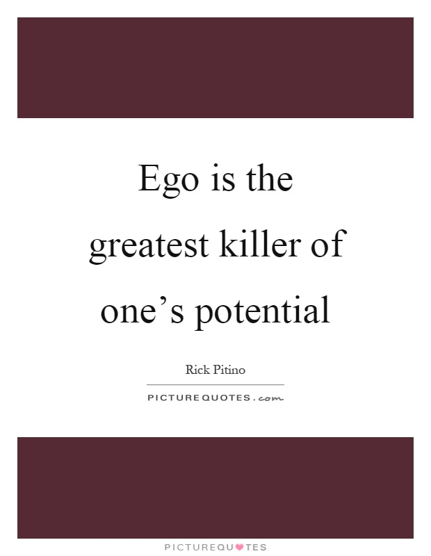 Ego is the greatest killer of one's potential Picture Quote #1