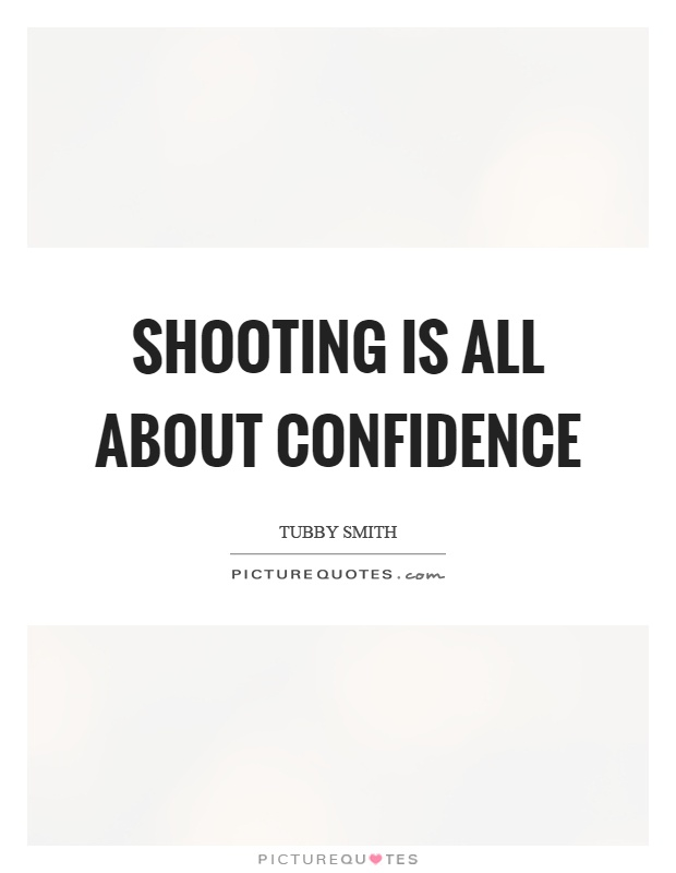 Shooting Quotes Magnificent Shooting Is All About Confidence  Picture Quotes