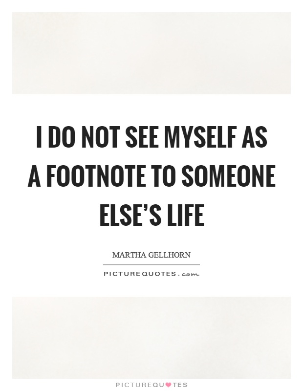I do not see myself as a footnote to someone else's life Picture Quote #1