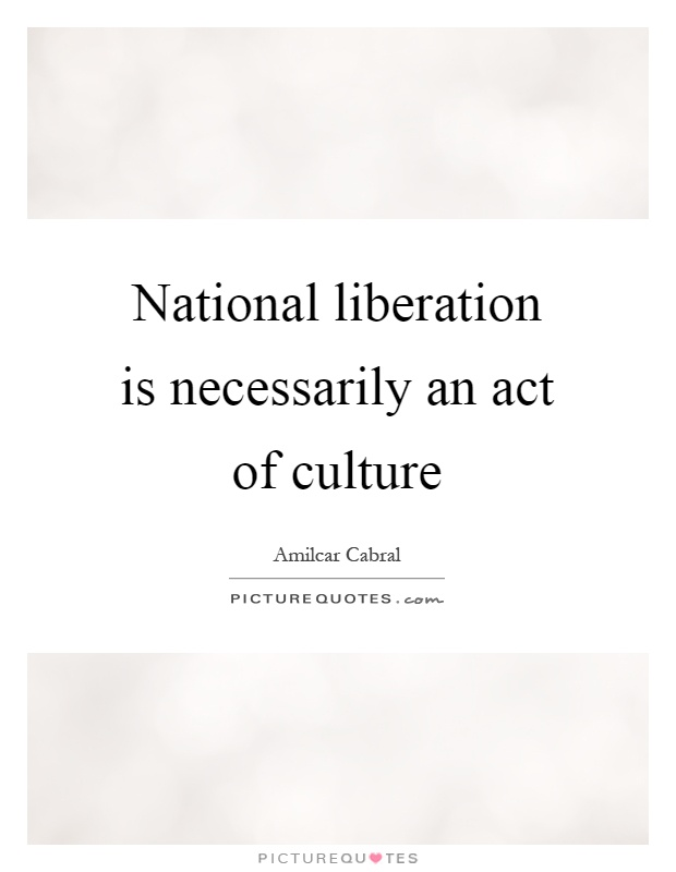 National liberation is necessarily an act of culture Picture Quote #1