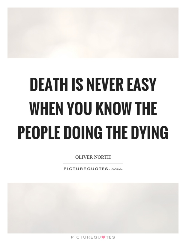 Death is never easy when you know the people doing the dying Picture Quote #1