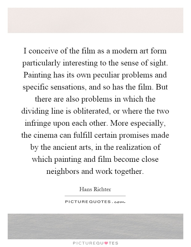 modern art form quotes I conceive of the film as a modern art form particularly