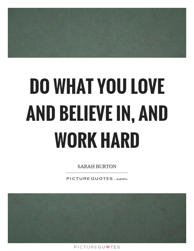 Do what you love and believe in, and work hard Picture Quote #1