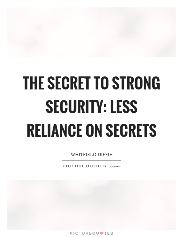 The secret to strong security: less reliance on secrets Picture Quote #1