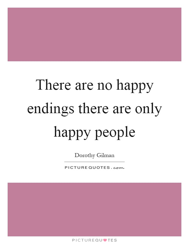 There are no happy endings there are only happy people Picture Quote #1
