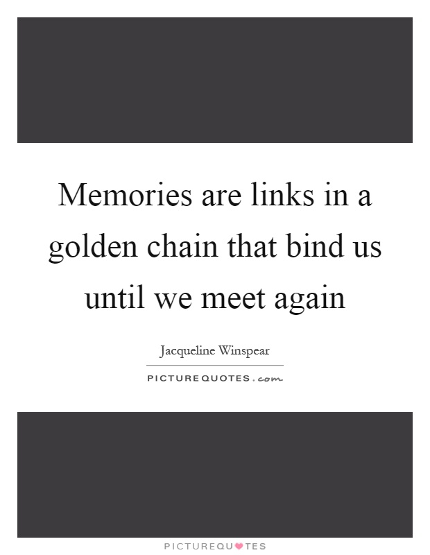 Memories are links in a golden chain that bind us until we meet again Picture Quote #1