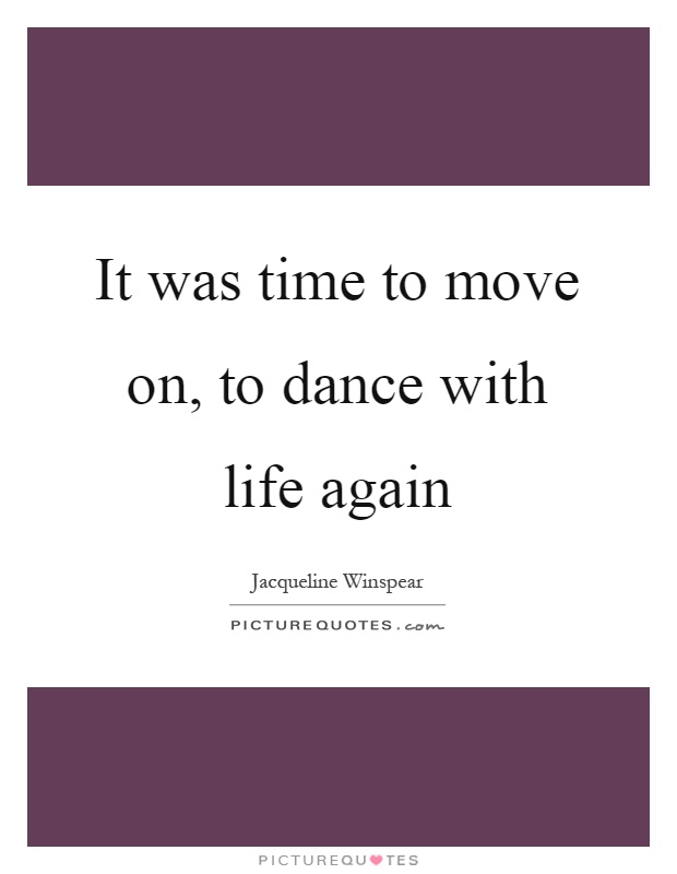 It Was Time To Move On, To Dance With Life Again Picture Quote #1