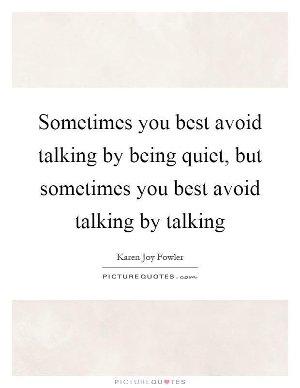 Sometimes you best avoid talking by being quiet, but sometimes you best avoid talking by talking Picture Quote #1