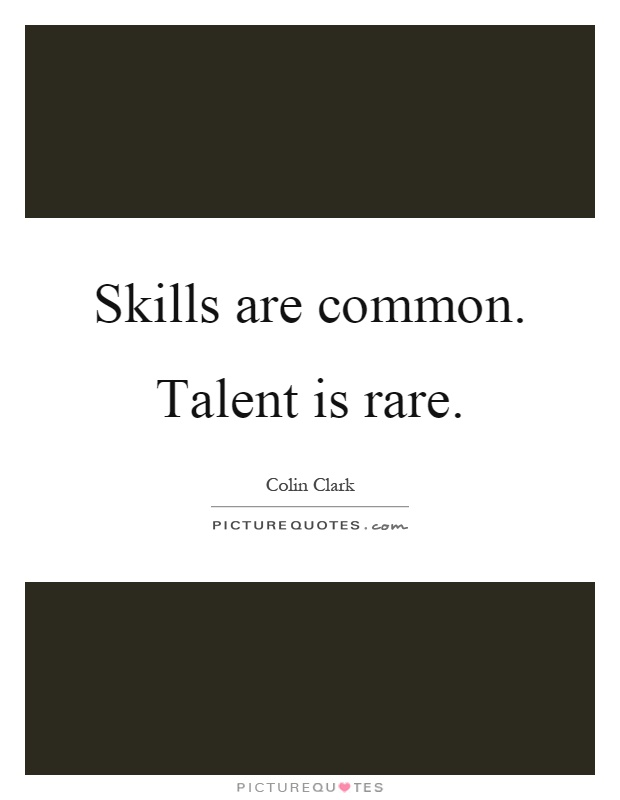 Skills are common. Talent is rare Picture Quote #1