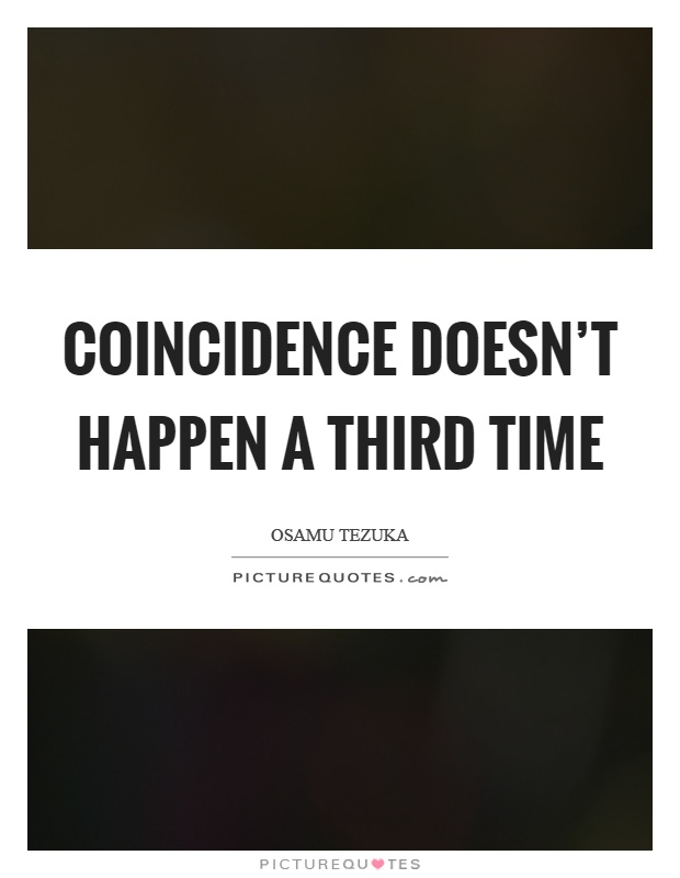 Coincidence doesnt happen a third time | Picture Quotes
