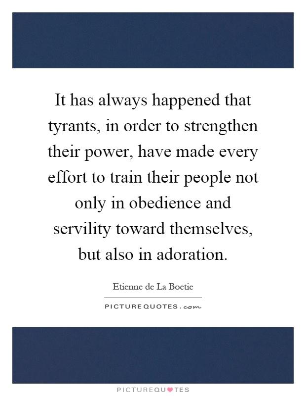 It Has Always Happened That Tyrants In Order To Strengthen