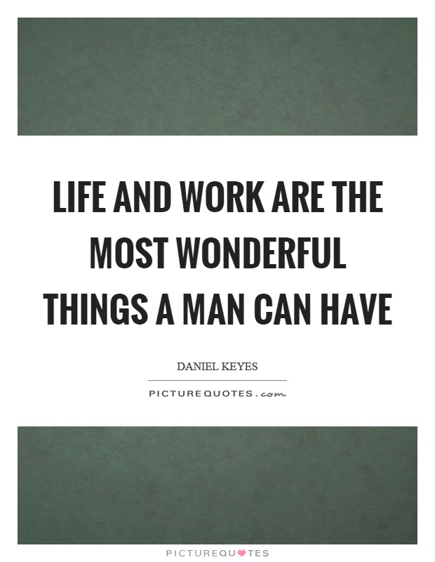 Life and work are the most wonderful things a man can have Picture Quote #1