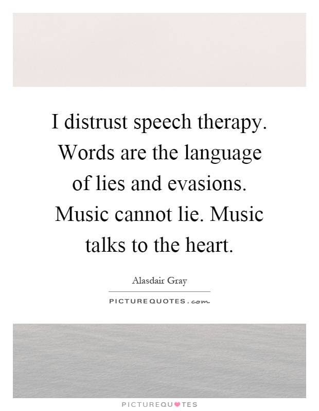 Speech Therapy Quotes Simple I Distrust Speech Therapywords Are The Language Of Lies And