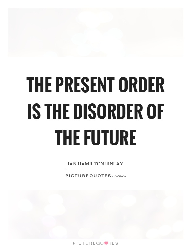 The present order is the disorder of the future Picture Quote #1