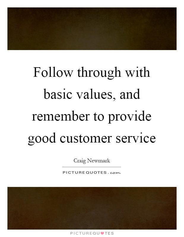 Follow through with basic values, and remember to provide good customer service Picture Quote #1