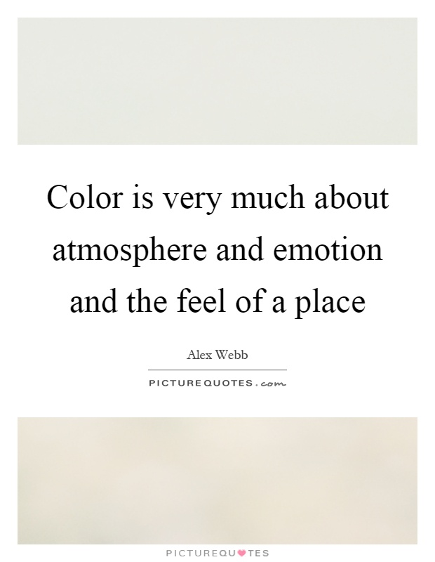Color is very much about atmosphere and emotion and the feel of a place Picture Quote #1