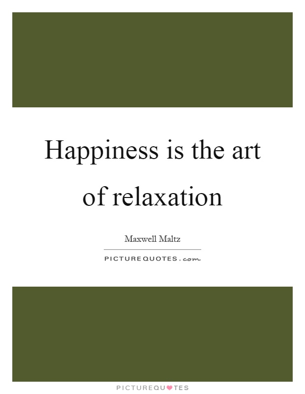Happiness is the art of relaxation Picture Quote #1