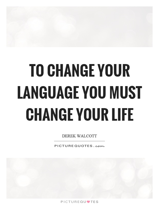 To change your language you must change your life Picture Quote #1