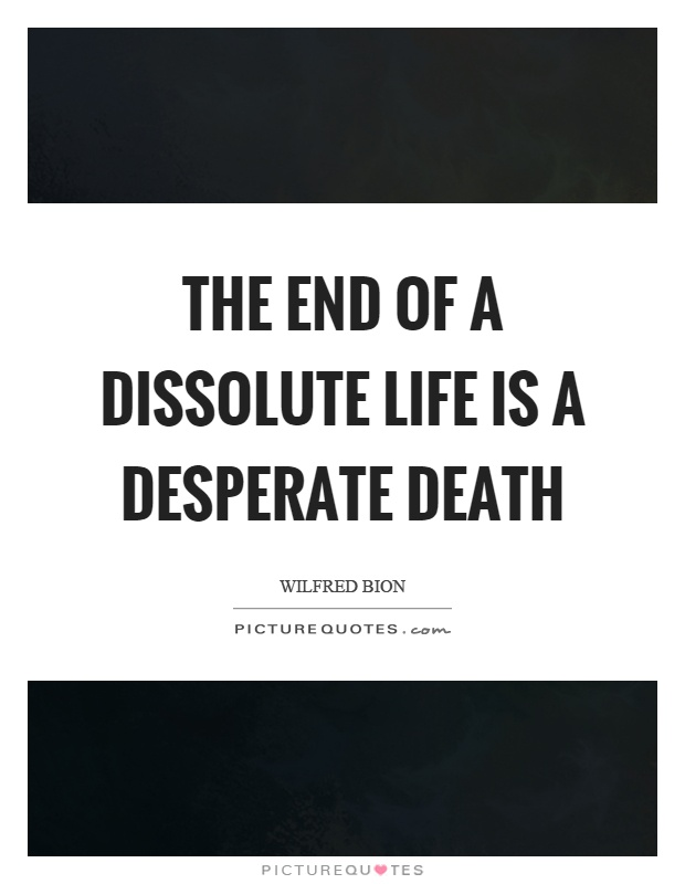 The end of a dissolute life is a desperate death Picture Quote #1