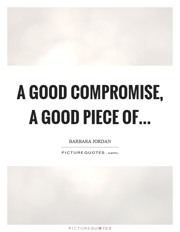 A good compromise, a good piece of Picture Quote #1