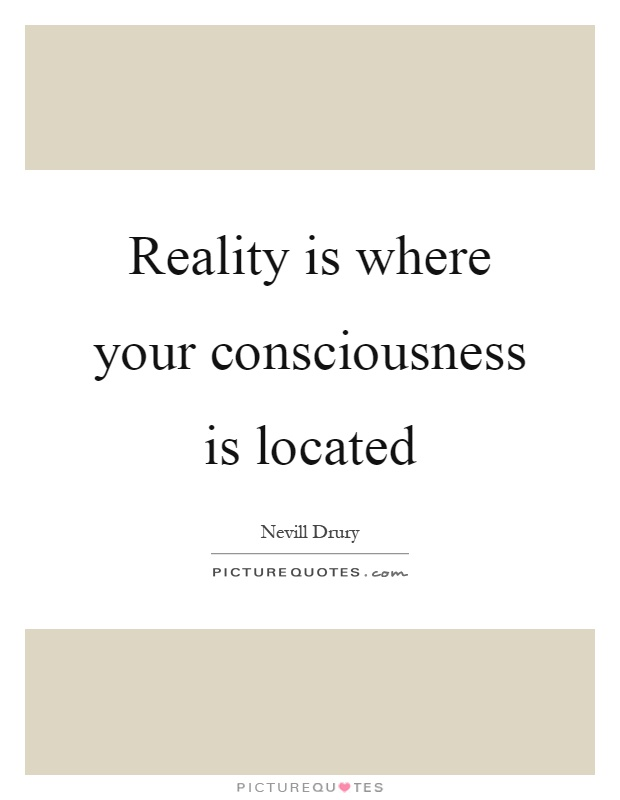 Reality is where your consciousness is located Picture Quote #1