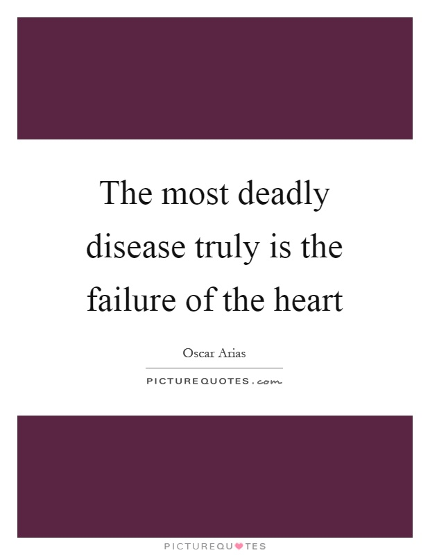 The most deadly disease truly is the failure of the heart Picture Quote #1