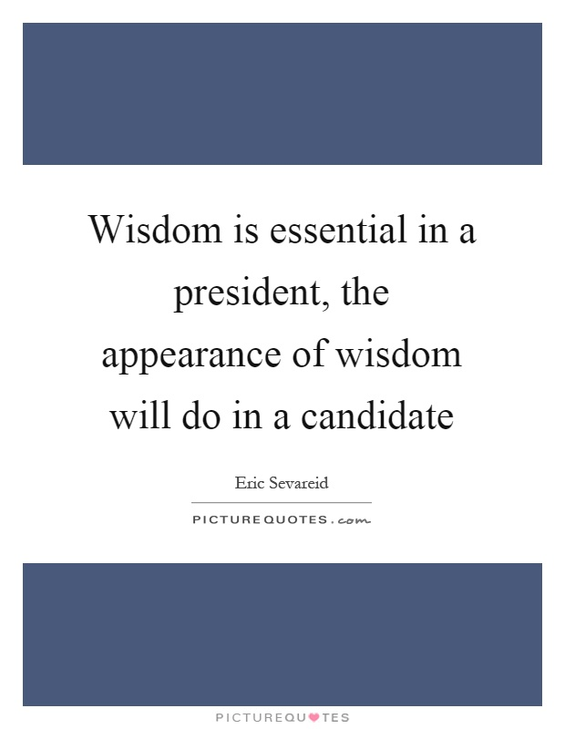 Wisdom is essential in a president, the appearance of wisdom will do in a candidate Picture Quote #1