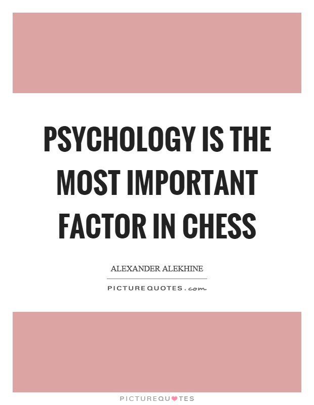 Psychology is the most important factor in chess Picture Quote #1
