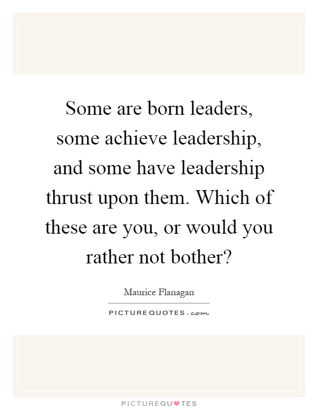 which leader would you rather have What makes a leader  leadership do you have what it takes to lead and inspire career advancement do you have the skills and attitude to move up team orientation.
