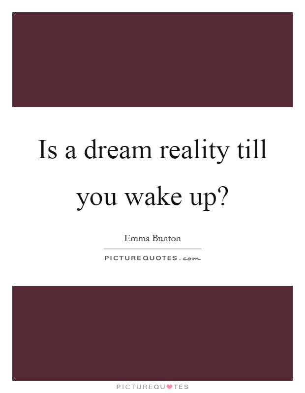 Is a dream reality till you wake up? Picture Quote #1