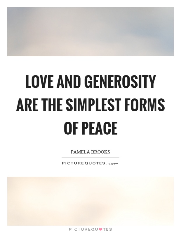 Love and generosity are the simplest forms of peace Picture Quote #1