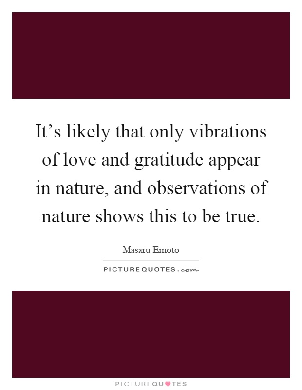 Its Likely That Only Vibrations Of Love And Gratitude Appear In