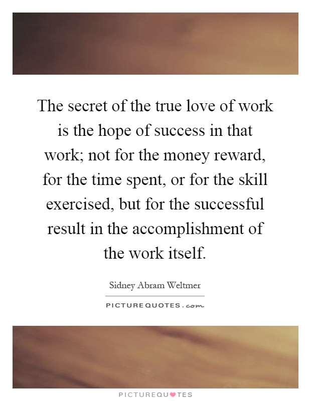 The Secret Of The True Love Of Work Is The Hope Of Success In