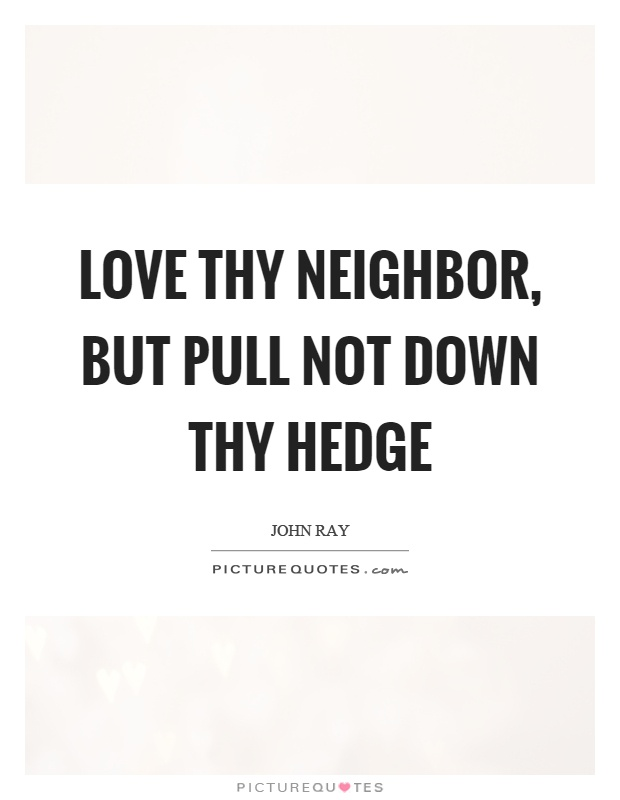 Love Thy Neighbour Quotes Funny : Hedge Quotes Hedge Sayings Hedge Picture Quotes