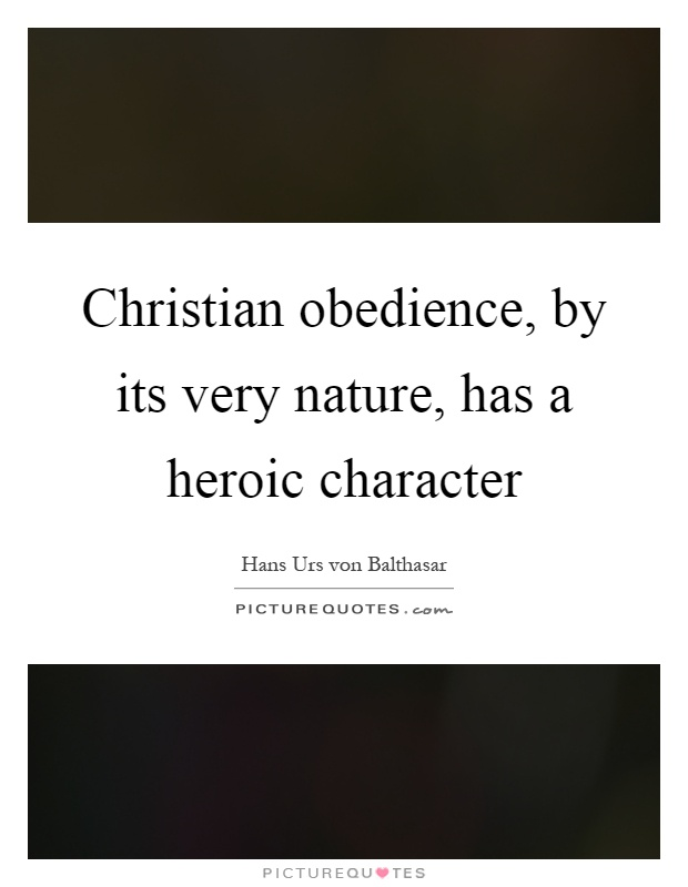 Christian obedience, by its very nature, has a heroic character Picture Quote #1