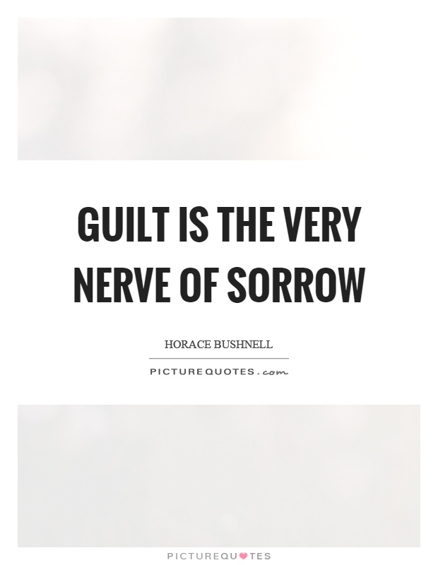 Guilt is the very nerve of sorrow Picture Quote #1