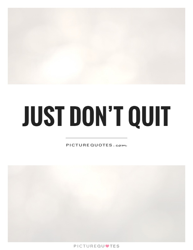 Just don't quit Picture Quote #1