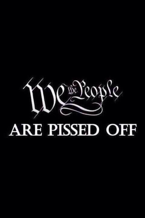 We the people are pissed off Picture Quote #1
