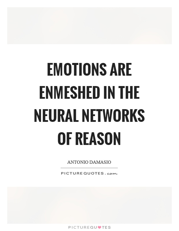 Emotions are enmeshed in the neural networks of reason Picture Quote #1