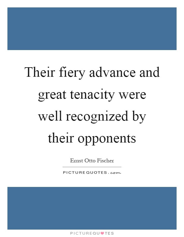 Their fiery advance and great tenacity were well recognized by their opponents Picture Quote #1