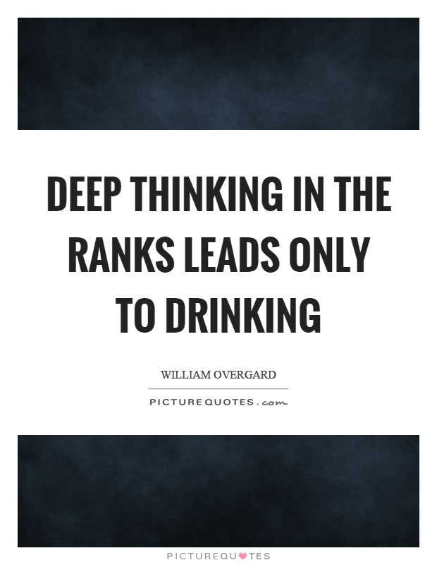 Deep Thinking Quotes Extraordinary Deep Thinking In The Ranks Leads Only To Drinking Picture Quotes