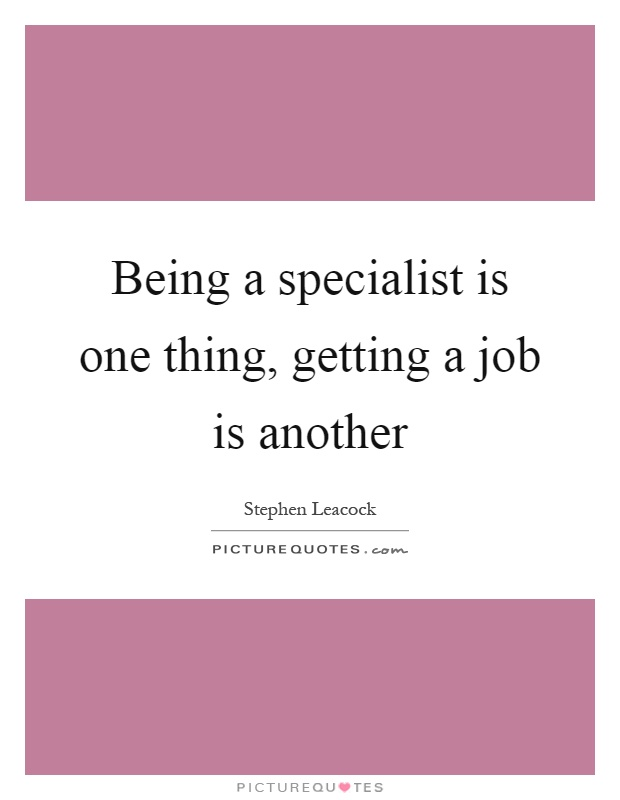 Being a specialist is one thing, getting a job is another Picture Quote #1