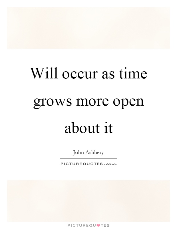 Will occur as time grows more open about it Picture Quote #1